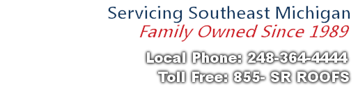 Serving South East Michigan since 1989- Call to day for your Free Roofing Estimate- 248-364-4444 or Toll Free 855-SR-ROOFS